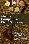 BOOK - MASTER COMPETITIVE PISTOL SHOOTING BY RAGNAR SKANAKER 9918E
